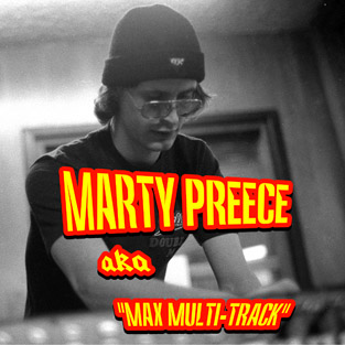 Marty Preece aka Max Multi-Track